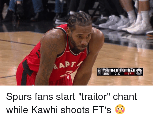 "Spurs, Unt, and Apt: APT  ONU  2ND 3:37 17 UNT Spurs fans start ""traitor"" chant while Kawhi shoots FT's 😳"