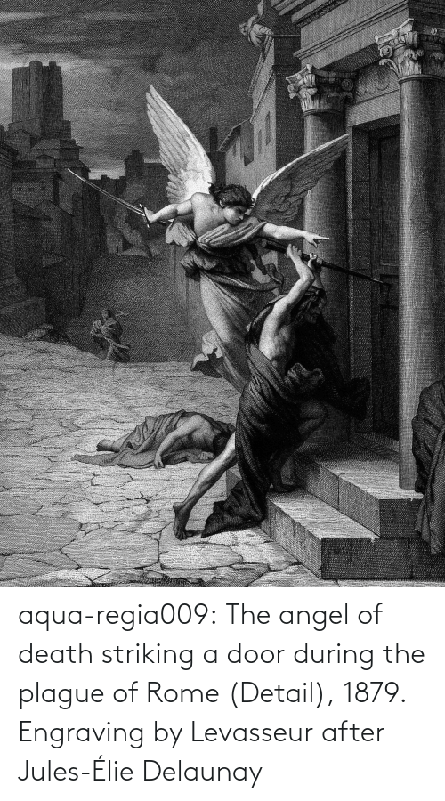 Tumblr, Angel, and Blog: aqua-regia009:   The angel of death striking a door during the plague of Rome   (Detail), 1879.  Engraving by Levasseur after  Jules-Élie Delaunay