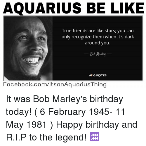 Be Like, Birthday, And Bob Marley: AQUARIUS BE LIKE True Friends Are Like