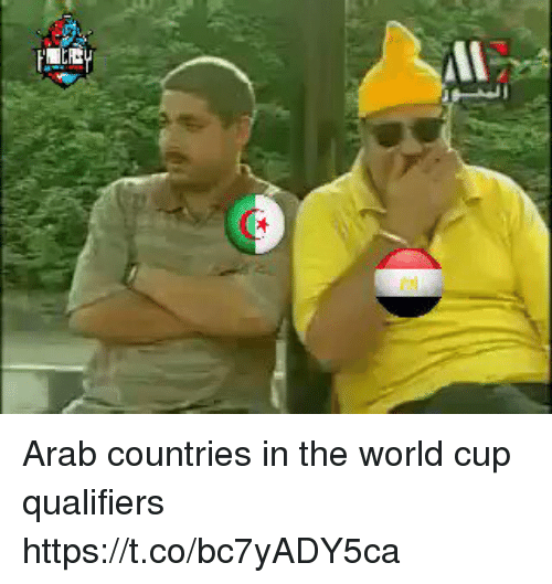 Memes, World Cup, and World: Arab countries in the world cup qualifiers https://t.co/bc7yADY5ca