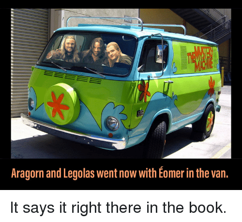 Aragorn and Legolas Went Now With Eomer in the Van It Says It Right