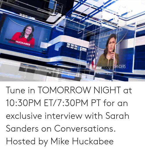 Memes, Tomorrow, and Mike Huckabee: ARAH HUCK Tune in TOMORROW NIGHT at 10:30PM ET/7:30PM PT for an exclusive interview with Sarah Sanders on Conversations. Hosted by Mike Huckabee