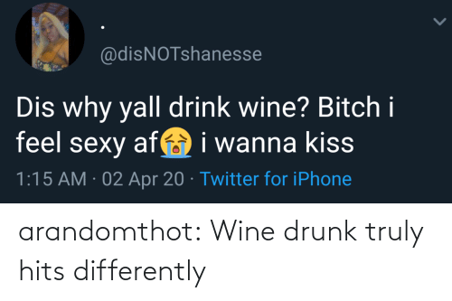 Drunk, Target, and Tumblr: arandomthot:  Wine drunk truly hits differently