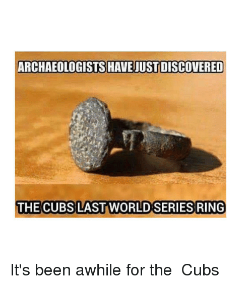 Mlb, Cubs, and Discover: ARCHAEOLOGISTS HAVE JUST DISCOVERED  THE CUBS LAST WORLD SERIES RING It's been awhile for the  Cubs