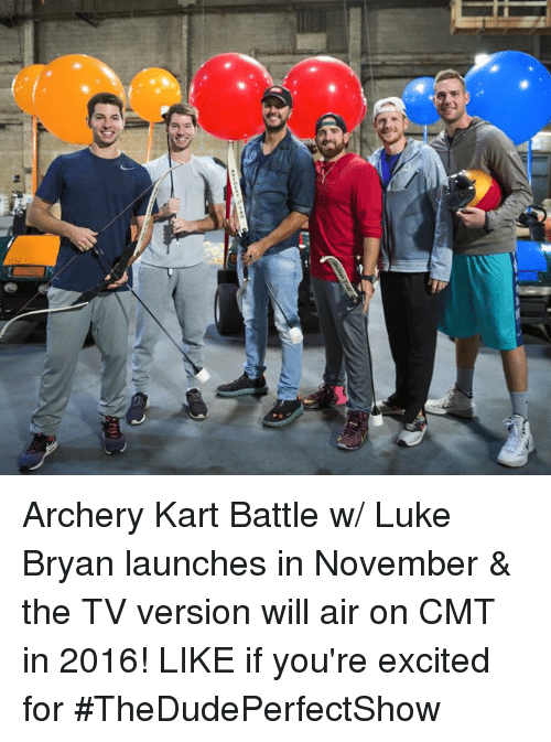 Luke Bryan, Air, and Cmt: Archery Kart Battle w/ Luke Bryan launches in November & the TV version will air on CMT in 2016!   LIKE if you're excited for #TheDudePerfectShow