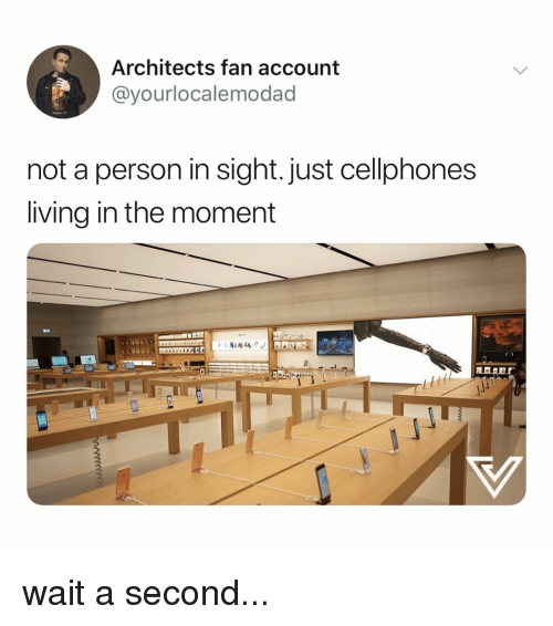Relatable, Living, and Account: Architects fan account  @yourlocalemodad  not a person in sight. just cellphones  living in the moment wait a second...