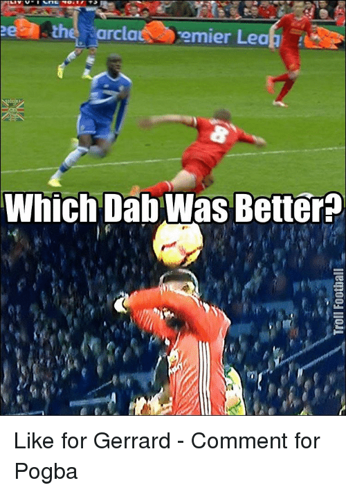 Memes, 🤖, and Pogba: arclat emier Lea  Which DabWas Better Like for Gerrard - Comment for Pogba
