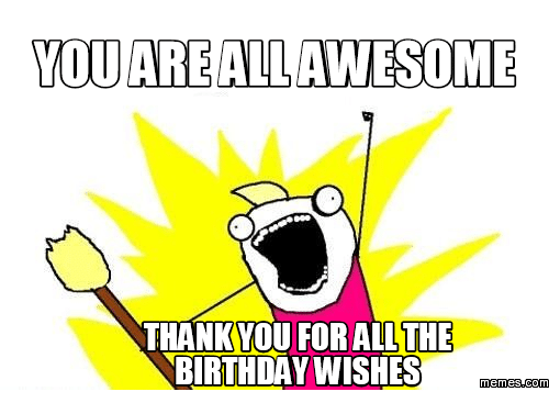 ARE ALLAWESOME THANKYOU FOR ALL THE BIRTHDAY WISHES Memescom – Thanks Birthday Greetings