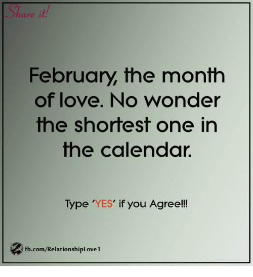 Love, Memes, and Calendar: are  February, the month  of love. No wonder  the shortest one in  the calendar.  Type  YES  if you Agree!!!  fb.com/RelationshipLove1