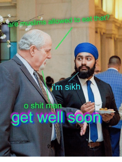Memes, Shit, and Sikh: are muslims allowed to eat that  i'  m sikh  o shit man  get well seon  get well sop