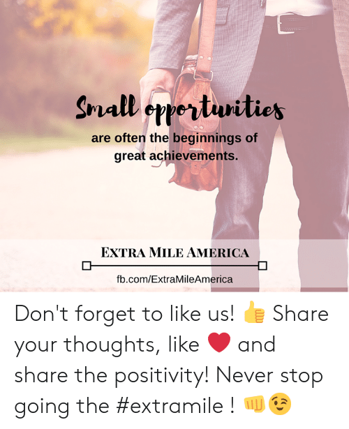 America, Memes, and fb.com: are often the beginnings of  great achievements.  EXTRA MILE AMERICA  fb.com/ExtraMileAmerica Don't forget to like us! 👍  Share your thoughts, like ❤ and share the positivity!  Never stop going the #extramile ! 👊😉