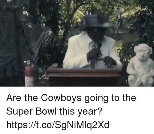 me.me: Are the Cowboys going to the Super Bowl this year? https://t.co/SgNiMlq2Xd