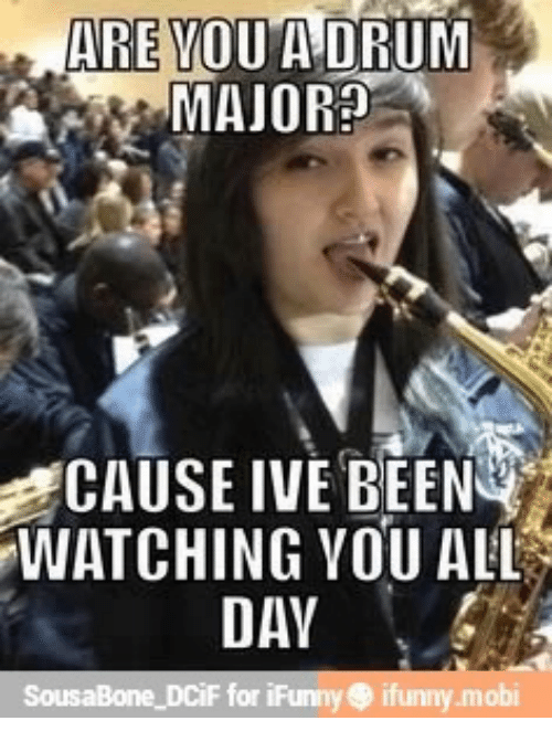 are vou a drum major cause ive been watching you 24821618 ✅ 25 best memes about drum major drum major memes