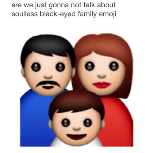 are we just gonna not talk about soulless black eyed family emoji