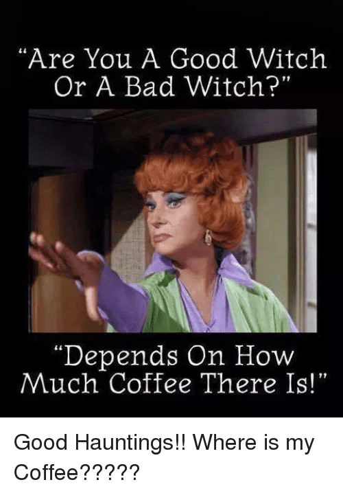 1b31056406e Are You a Good Witch or a Bad Witch? Depends on How Much Coffee ...