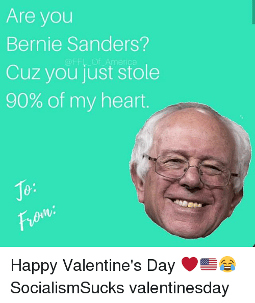 America, Bernie Sanders, and Memes: Are you  Bernie Sanders?  Cuz you just stole  90% of my heart  @FFL Of America  Jo  f-P  V. Happy Valentine's Day ❤🇺🇸😂 SocialismSucks valentinesday