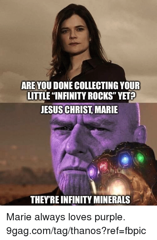 "9gag, Dank, and Jesus: ARE YOU DONE COLLECTING YOUR  LITTLE ""INFINITY ROCKS"" YET?  JESUS CHRIST, MARIE  0  THEYRE INFINITY MINERALS Marie always loves purple. 9gag.com/tag/thanos?ref=fbpic"