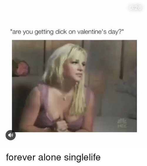 """Being Alone, Funny, and Memes: """"are you getting dick on valentine's day?"""" forever alone singlelife"""