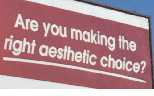 Aesthetic, You, and Right: Are you making the  right aesthetic choice?