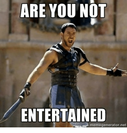 are you not entertained memegenerator net 28887317 are you not entertained memegeneratornet are you not entertained