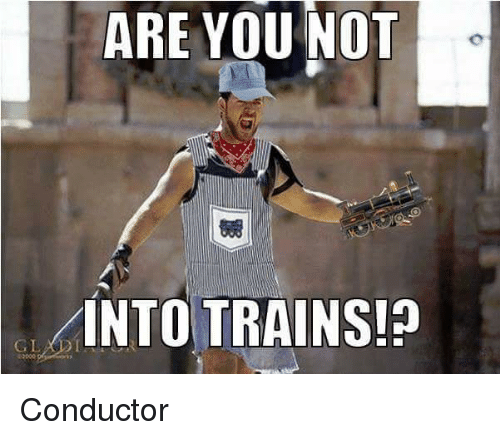 are-you-not-into-trains-conductor-735414