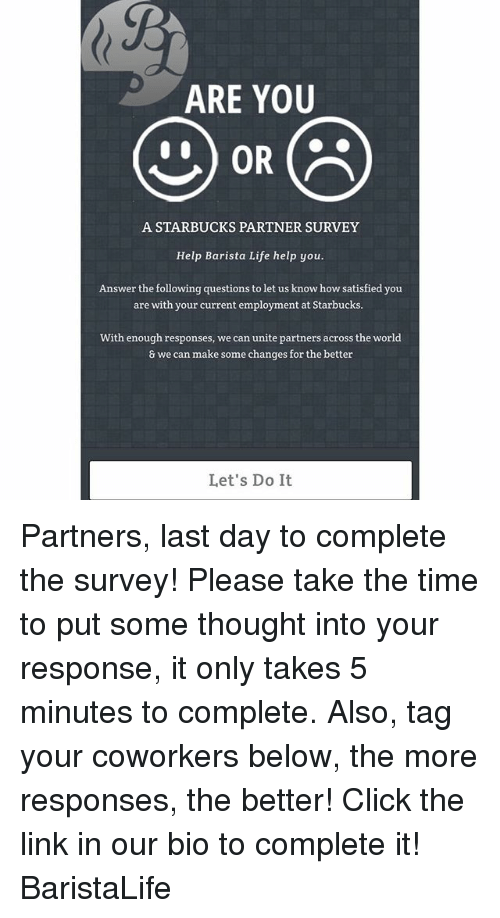 ARE YOU OR CA a STARBUCKS PARTNER SURVEY Help Barista Life Help You