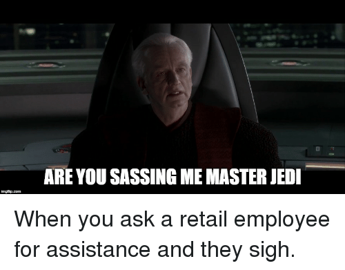 Jedi, Retail, and Ask: ARE YOU SASSING ME MASTER JEDI