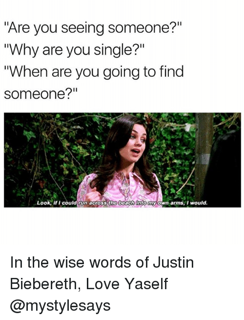 """Love, Girl Memes, and Single: Are you seeing someone?""""  """"Why are you single?""""  """"When are you going to find  someone?""""  Look, if could cun across tho boach into my own arms, I would. In the wise words of Justin Biebereth, Love Yaself @mystylesays"""