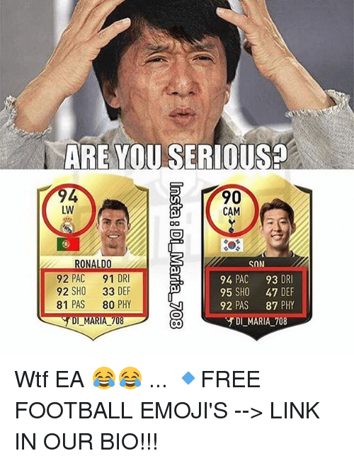 Football, Memes, and Wtf: ARE YOU SERIOUS?  94  LW  90  CAM  ONALD  92 PAC 91 DRI  92 SHO 33 DEF  81 PAS 80 PHY  SON  94 PAC 93 DRI  95 SHO 47 DEF  92 PAS 87 PHY  DI MARIA /8  DIMARIA708  -  - Wtf EA 😂😂 ... 🔹FREE FOOTBALL EMOJI'S --> LINK IN OUR BIO!!!