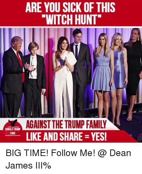 are you sick of this witch hunt against the trump 28085090 are you sick of this witch hunt against the trump family like and,Trump Family Meme