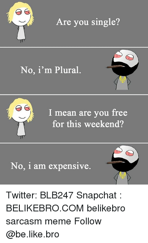 are you single no im plural i mean are you 15291863 ✅ 25 best memes about are you free tonight are you free,Are You Free This Weekend Meme