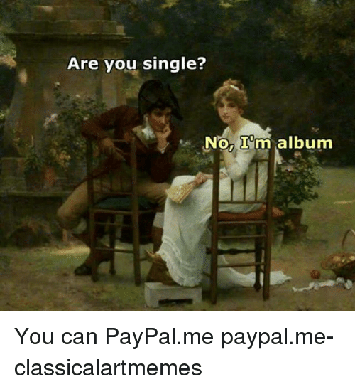 Paypal, Classical Art, and Single: Are you single?  No, 'm album You can PayPal.me paypal.me-classicalartmemes