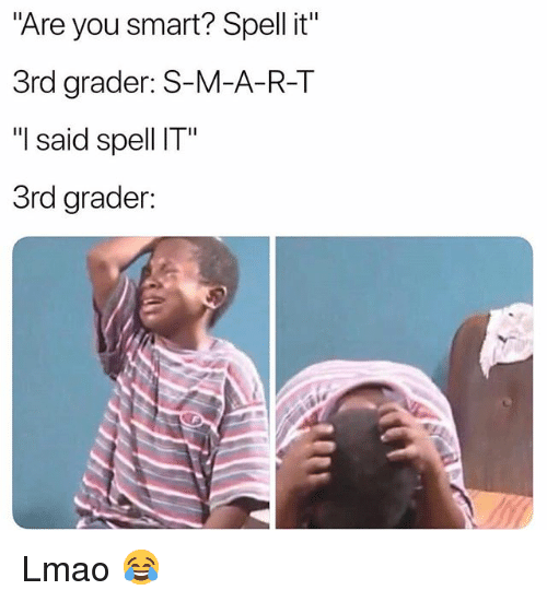 "Funny, Lmao, and Smart: ""Are you smart? Spell t""  3rd grader: S-M-A-R-T  ""I said spell IT""  3rd grader: Lmao 😂"