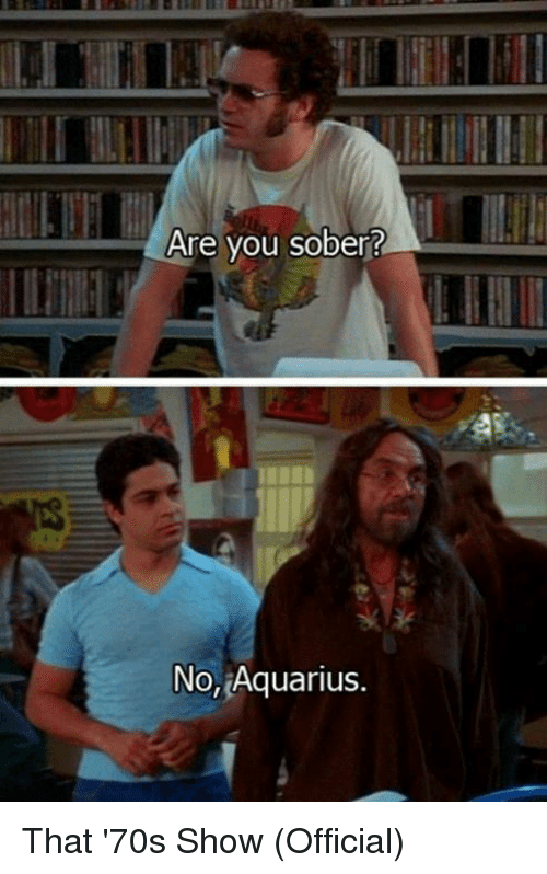 Memes, Aquarius, and That 70s Show: Are you sober?  No, Aquarius That '70s Show (Official)