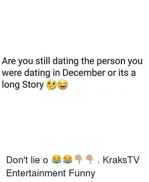 Dating, Funny, and Memes: Are you still dating the person you  were dating in December or its a  long Story Don't lie o 😂😂👇🏽👇🏽 . KraksTV Entertainment Funny