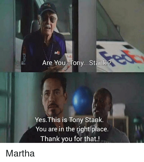 Funny, Thank You, and Yes: Are You.. Tony... Stanko  Yes. This is Tony Stank.  You are in the right place.  Thank you for that! Martha
