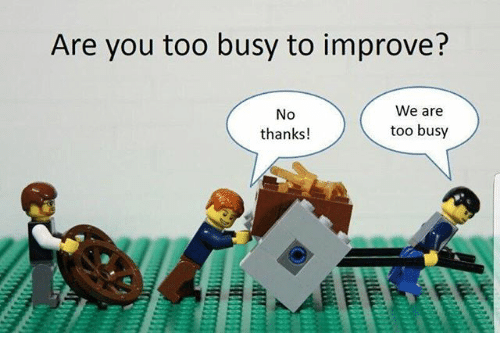 Are You Too Busy to Improve? We Are No Thanks! Too Busy | Meme on ME.ME