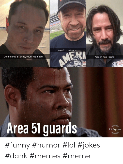 Dank, Fam, and Funny: Area 51 count me in  On the area 51 thing, count me in fam  AMEKI  Area 51 hereI come  atYCLE  Area 51 guards  PS Express #funny #humor #lol #jokes #dank #memes #meme