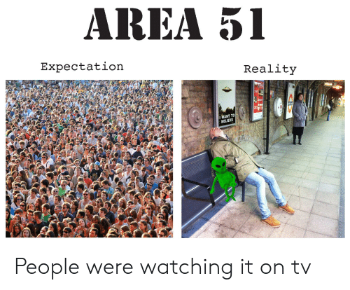 AREA 51 Expectation Reality START 2015 IWANT TO BELIEVE People Were