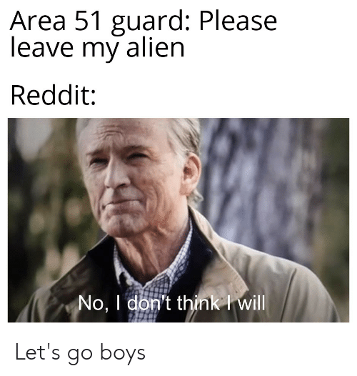 Area 51 Guard Please Leave My Alien Reddit No I Don't Think I Will