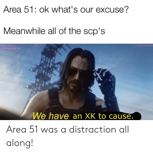 Area 51 Ok What's Our Excuse? Meanwhile All of the Scp's