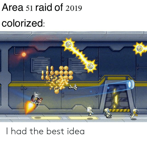 Area 51 Raid of 2019 Colorized I Had the Best Idea | Reddit Meme on