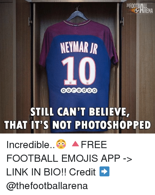 Football, Memes, and Neymar: ARENA  NEYMAR JR  10  STILL CAN'T BELIEVE,  THAT IT'S NOT PHOTOSHOPPED Incredible..😳 🔺FREE FOOTBALL EMOJIS APP -> LINK IN BIO!! Credit ➡️ @thefootballarena