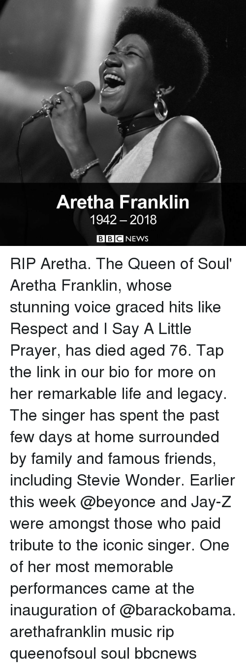 Beyonce, Family, and Friends: Aretha Franklin  1942 2018  BBCNEWS RIP Aretha. The Queen of Soul' Aretha Franklin, whose stunning voice graced hits like Respect and I Say A Little Prayer, has died aged 76. Tap the link in our bio for more on her remarkable life and legacy. The singer has spent the past few days at home surrounded by family and famous friends, including Stevie Wonder. Earlier this week @beyonce and Jay-Z were amongst those who paid tribute to the iconic singer. One of her most memorable performances came at the inauguration of @barackobama. arethafranklin music rip queenofsoul soul bbcnews