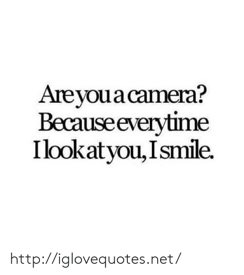 Camera, Http, and Net: Areyoua camera?  Becauseeverytime  Ilookatyou,Ismile. http://iglovequotes.net/