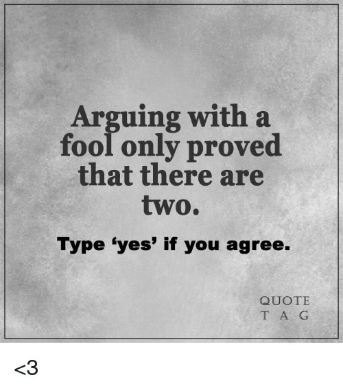 Arguing With A Fool Only Proved That There Are Two Type Yes If You
