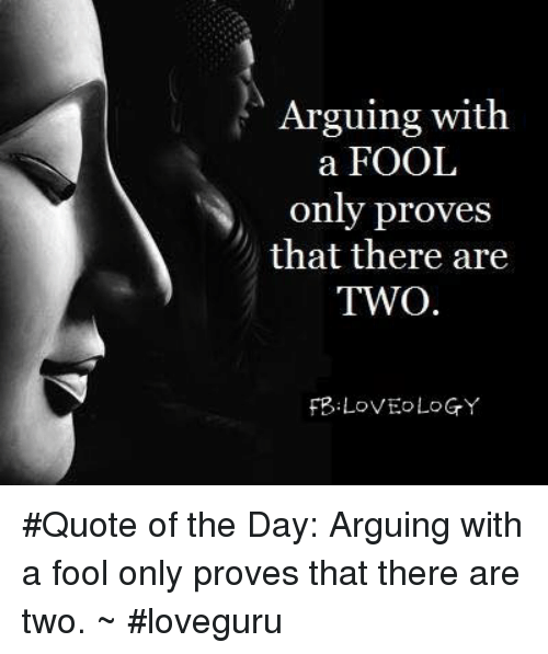 Arguing With A Fool Only Proves That There Are Two Fp Love Logy