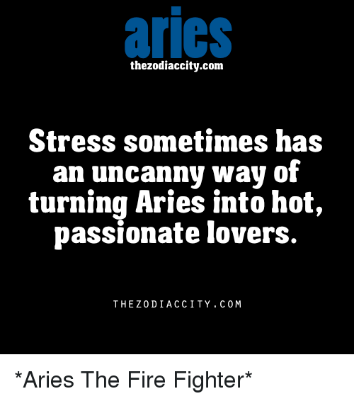 Fire Aries And Passionate Arics Thezodiaccity Com Stress Sometimes Has An Uncanny