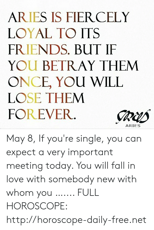 ARIES IS FIER CELY LOYAL TO ITS FRIENDS BUT IF YOU BETRAY THEM ONCE