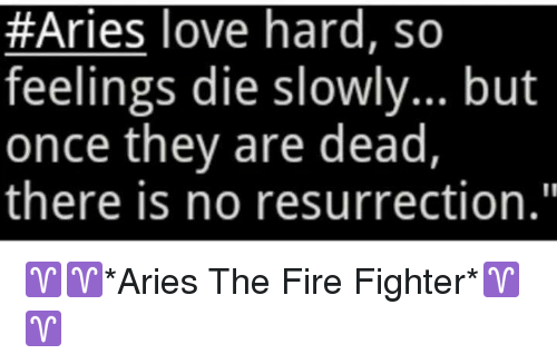 Aries Love Hard So Feelings Die Slowly but Once They Are
